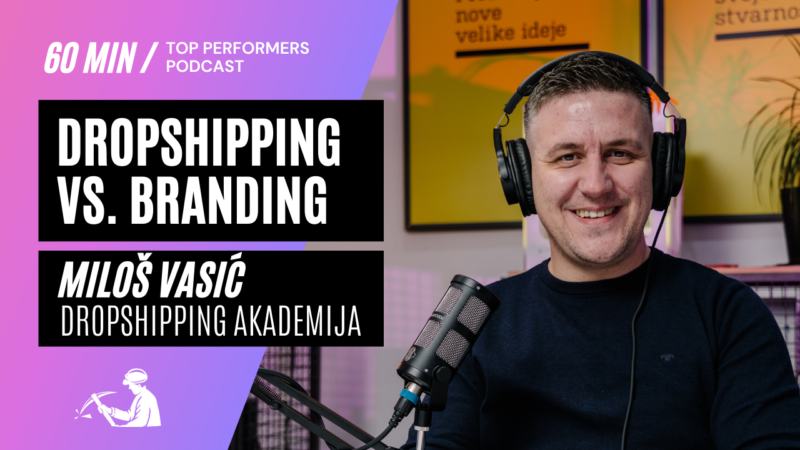 Dropshipping-vs-Branding-Milos-Vasic-Dropshipping-akademija-top-performers-podcast