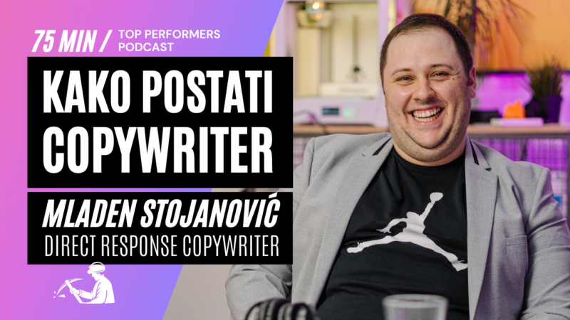 Kako-postati-Copywriter-Mladen-Stojanovic-Top-Performers-Podcast